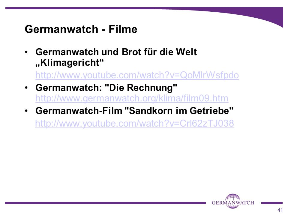 41 Germanwatch - Filme Germanwatch und Brot für die Welt Klimagericht http://www.youtube.com/watch?v=QoMlrWsfpdo Germanwatch: