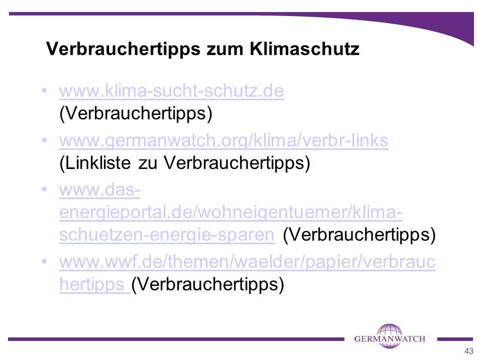 43 Verbrauchertipps zum Klimaschutz www.klima-sucht-schutz.de (Verbrauchertipps) www.germanwatch.org/klima/verbr-links (Linkliste zu Verbrauchertipps)