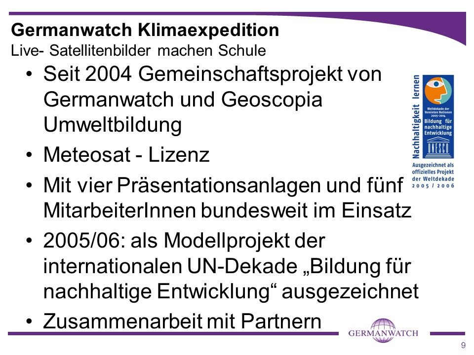 9 Germanwatch Klimaexpedition Live- Satellitenbilder machen Schule Seit 2004 Gemeinschaftsprojekt von Germanwatch und Geoscopia Umweltbildung Meteosat