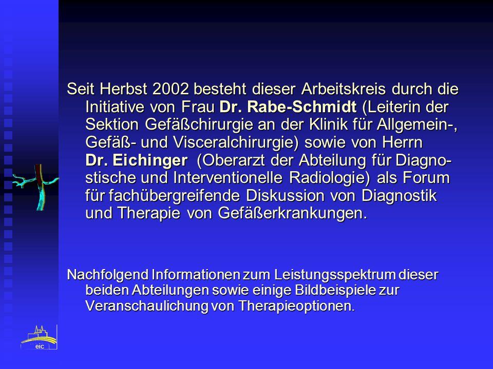 Seit Herbst 2002 besteht dieser Arbeitskreis durch die Initiative von Frau Dr. Rabe-Schmidt (Leiterin der Sektion Gefäßchirurgie an der Klinik für All