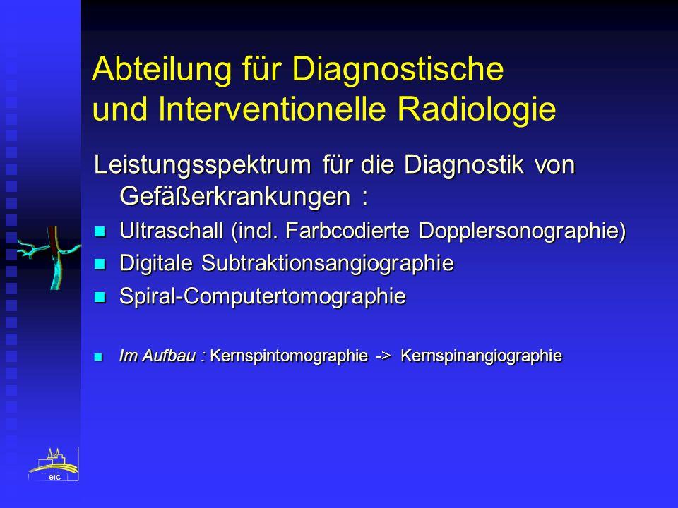 Abteilung für Diagnostische und Interventionelle Radiologie Leistungsspektrum für die Diagnostik von Gefäßerkrankungen : Ultraschall (incl. Farbcodier