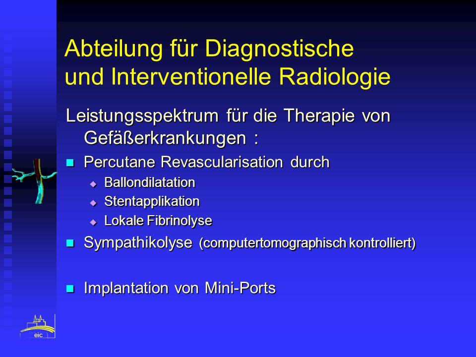 Abteilung für Diagnostische und Interventionelle Radiologie Leistungsspektrum für die Therapie von Gefäßerkrankungen : Percutane Revascularisation dur