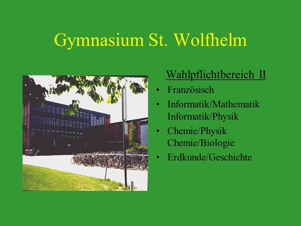Gymnasium St. Wolfhelm Wahlpflichtbereich II Französisch Informatik/Mathematik Informatik/Physik Chemie/Physik Chemie/Biologie Erdkunde/Geschichte