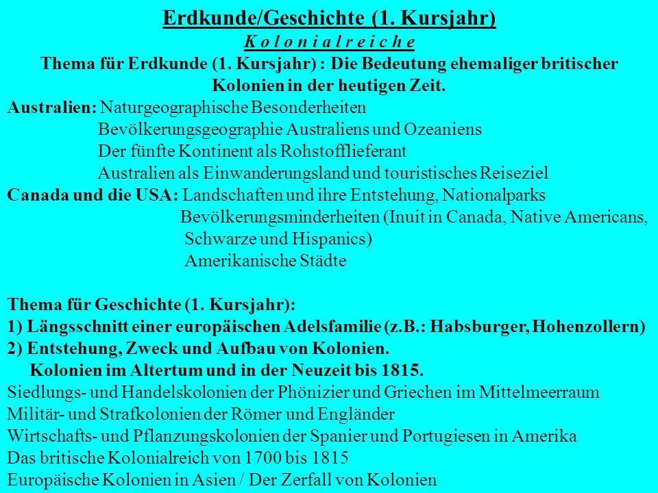 Erdkunde/Geschichte (1. Kursjahr) K o l o n i a l r e i c h e Thema für Erdkunde (1. Kursjahr) : Die Bedeutung ehemaliger britischer Kolonien in der h