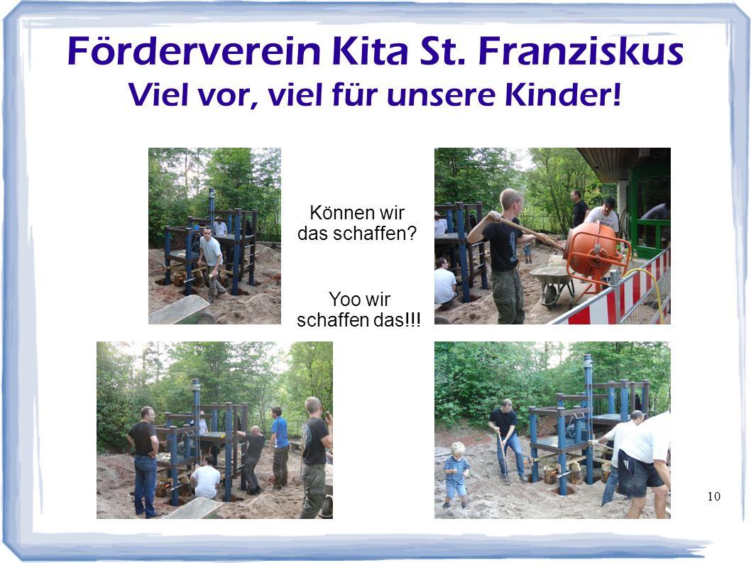 10 Förderverein Kita St. Franziskus Viel vor, viel für unsere Kinder! Können wir das schaffen? Yoo wir schaffen das!!!