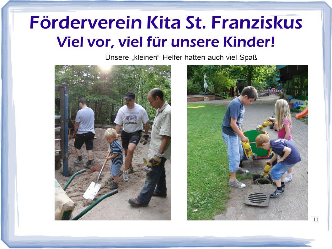 11 Förderverein Kita St. Franziskus Viel vor, viel für unsere Kinder! Unsere kleinen Helfer hatten auch viel Spaß