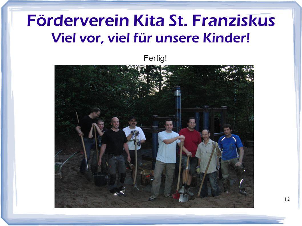 12 Förderverein Kita St. Franziskus Viel vor, viel für unsere Kinder! Fertig!