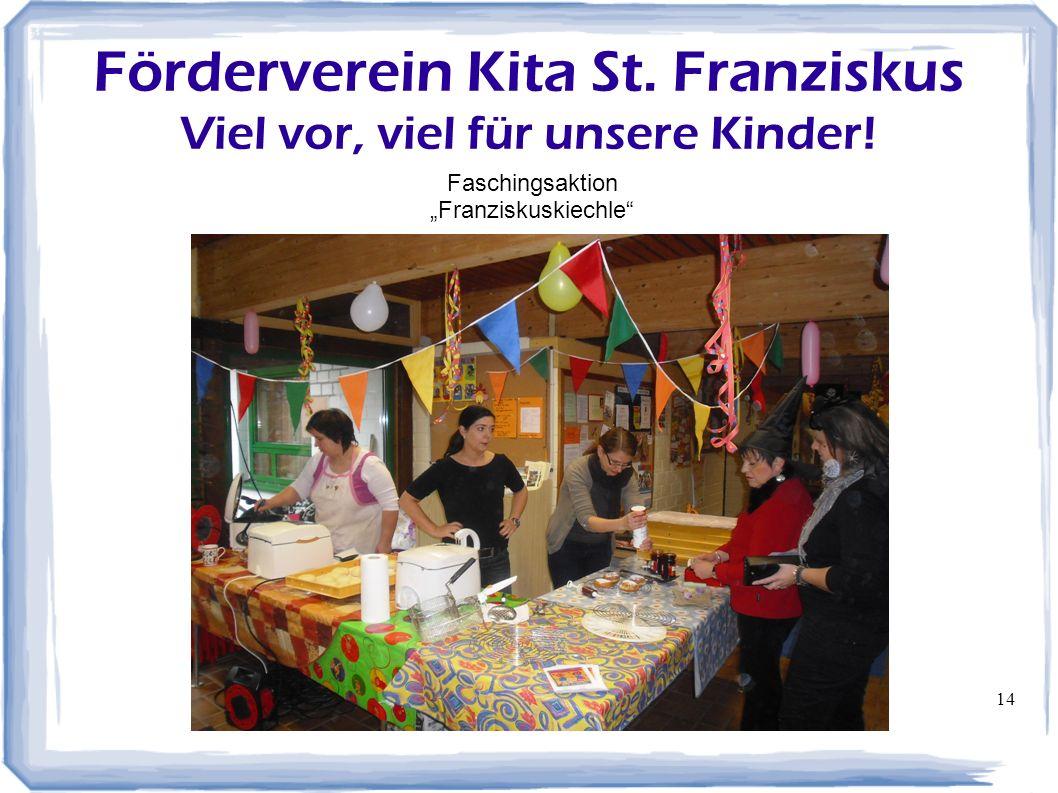14 Förderverein Kita St. Franziskus Viel vor, viel für unsere Kinder! Faschingsaktion Franziskuskiechle