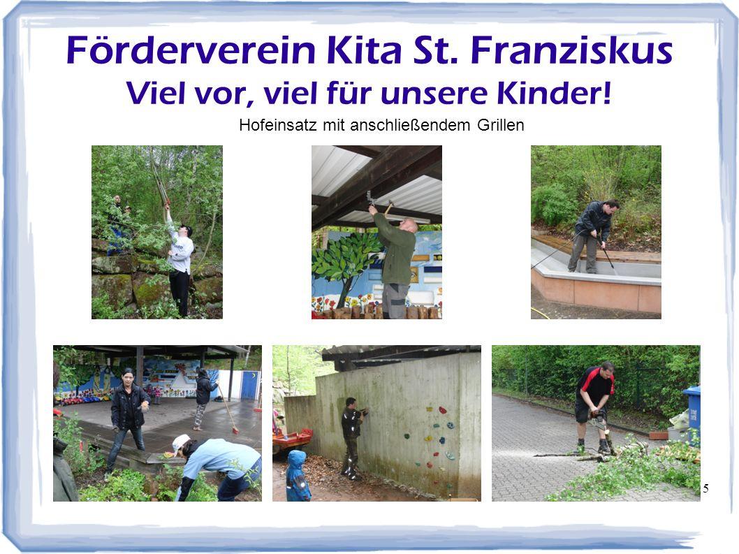 15 Förderverein Kita St. Franziskus Viel vor, viel für unsere Kinder! Hofeinsatz mit anschließendem Grillen