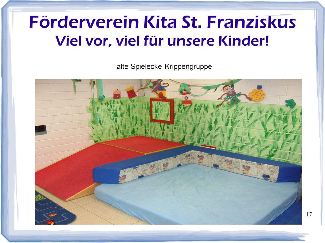 17 Förderverein Kita St. Franziskus Viel vor, viel für unsere Kinder! alte Spielecke Krippengruppe