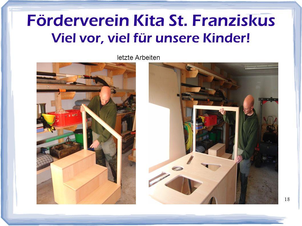 18 Förderverein Kita St. Franziskus Viel vor, viel für unsere Kinder! letzte Arbeiten