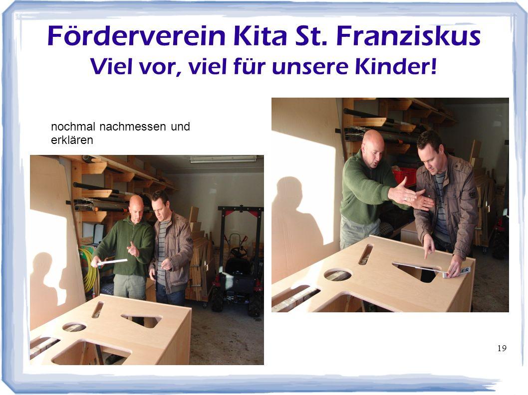 19 Förderverein Kita St. Franziskus Viel vor, viel für unsere Kinder! nochmal nachmessen und erklären