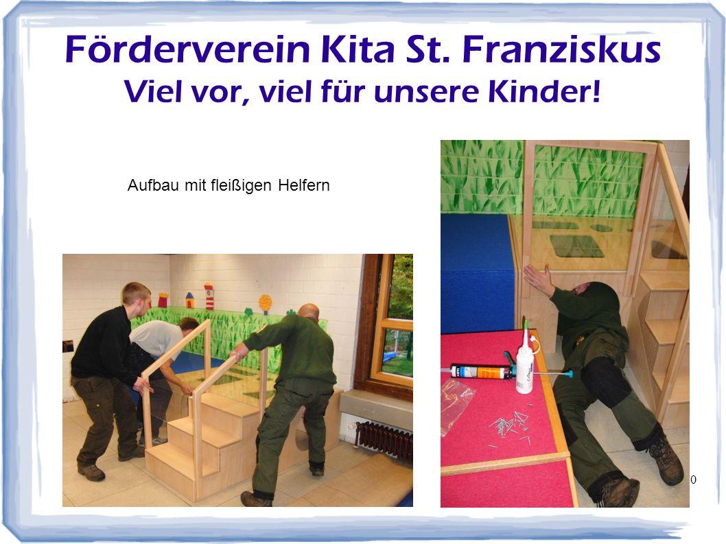 20 Förderverein Kita St. Franziskus Viel vor, viel für unsere Kinder! Aufbau mit fleißigen Helfern