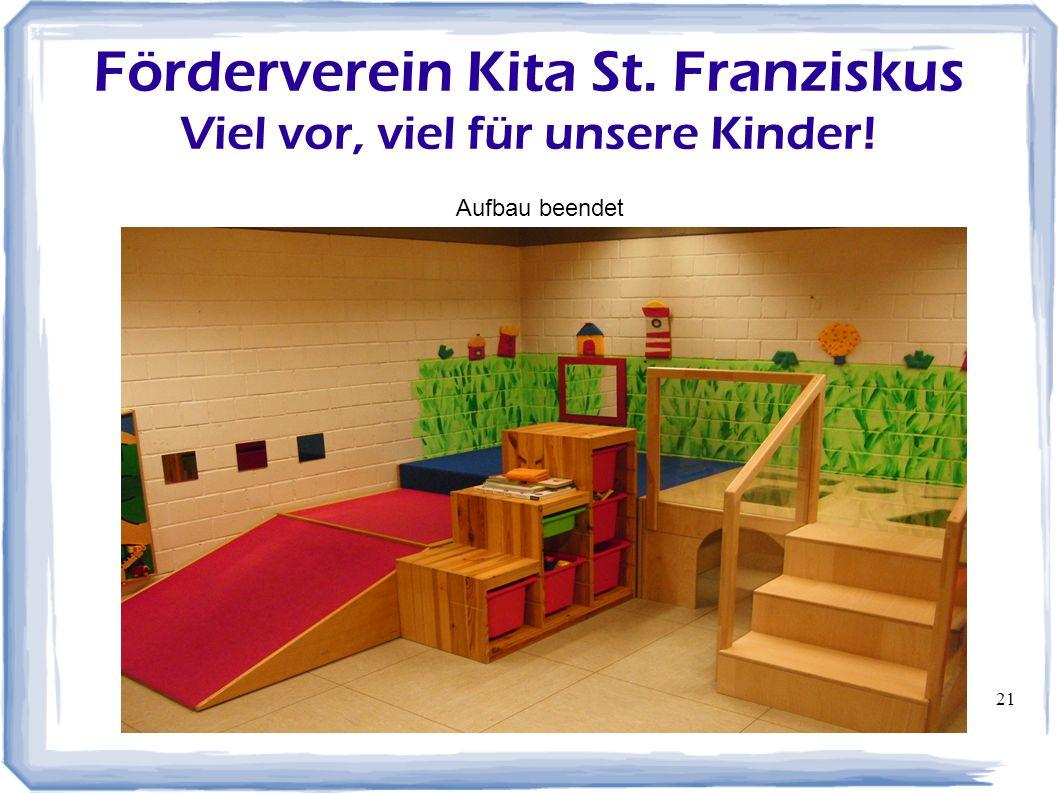 21 Förderverein Kita St. Franziskus Viel vor, viel für unsere Kinder! Aufbau beendet