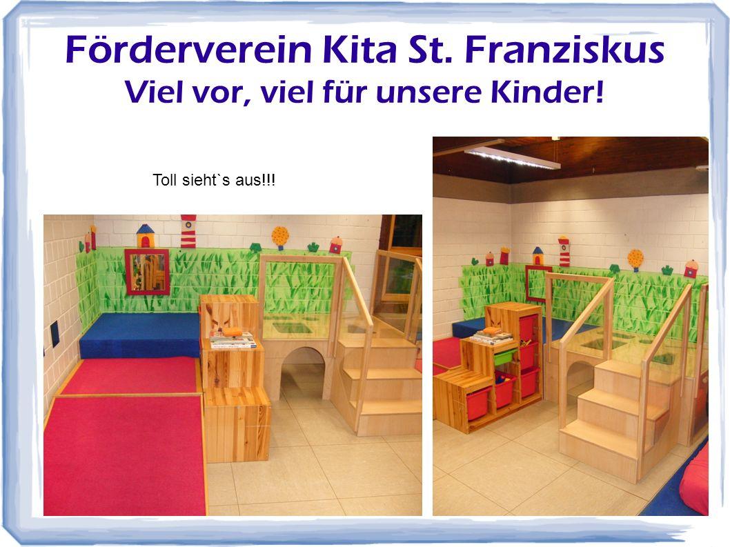 22 Förderverein Kita St. Franziskus Viel vor, viel für unsere Kinder! Toll sieht`s aus!!!