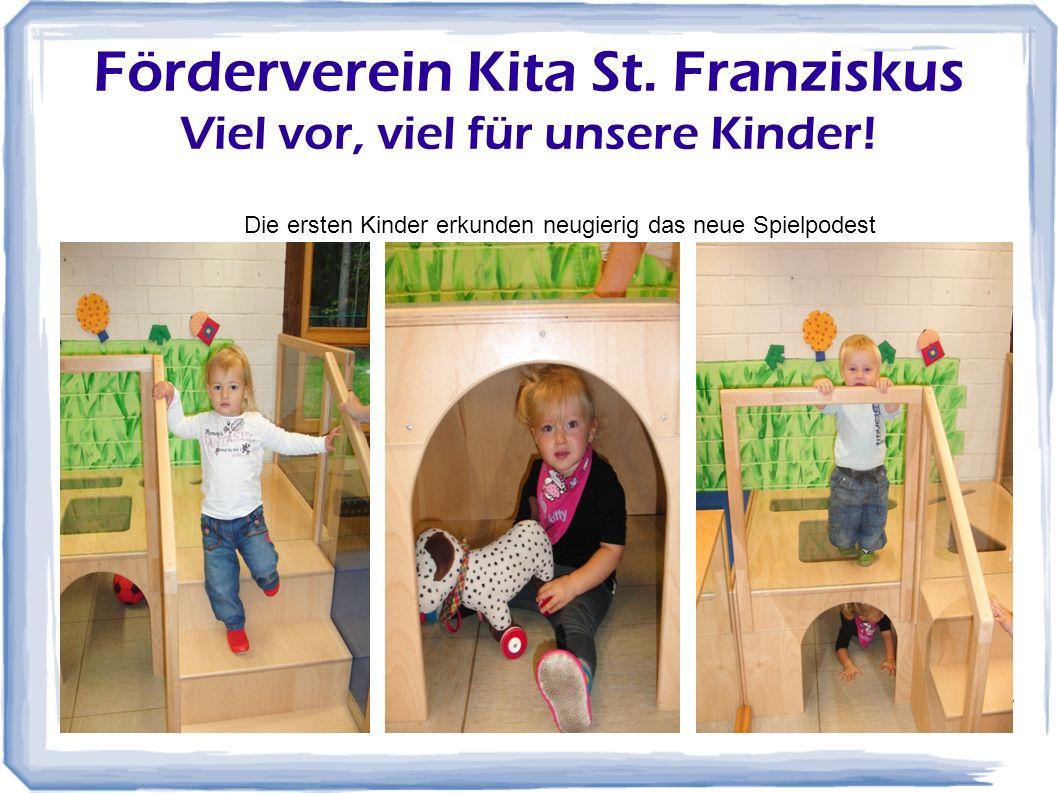 23 Förderverein Kita St. Franziskus Viel vor, viel für unsere Kinder! Die ersten Kinder erkunden neugierig das neue Spielpodest