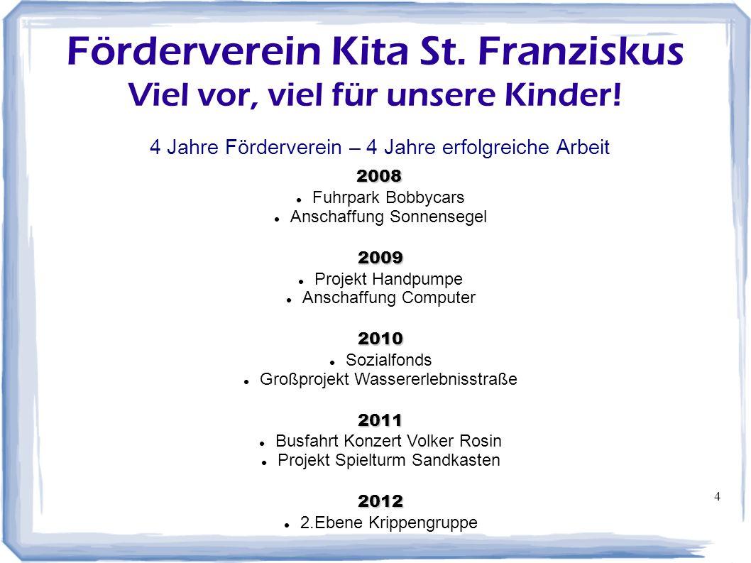 4 Förderverein Kita St. Franziskus Viel vor, viel für unsere Kinder! 4 Jahre Förderverein – 4 Jahre erfolgreiche Arbeit 2008 2008 Fuhrpark Bobbycars A