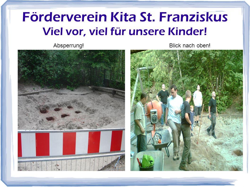 8 Förderverein Kita St. Franziskus Viel vor, viel für unsere Kinder! Da ist er