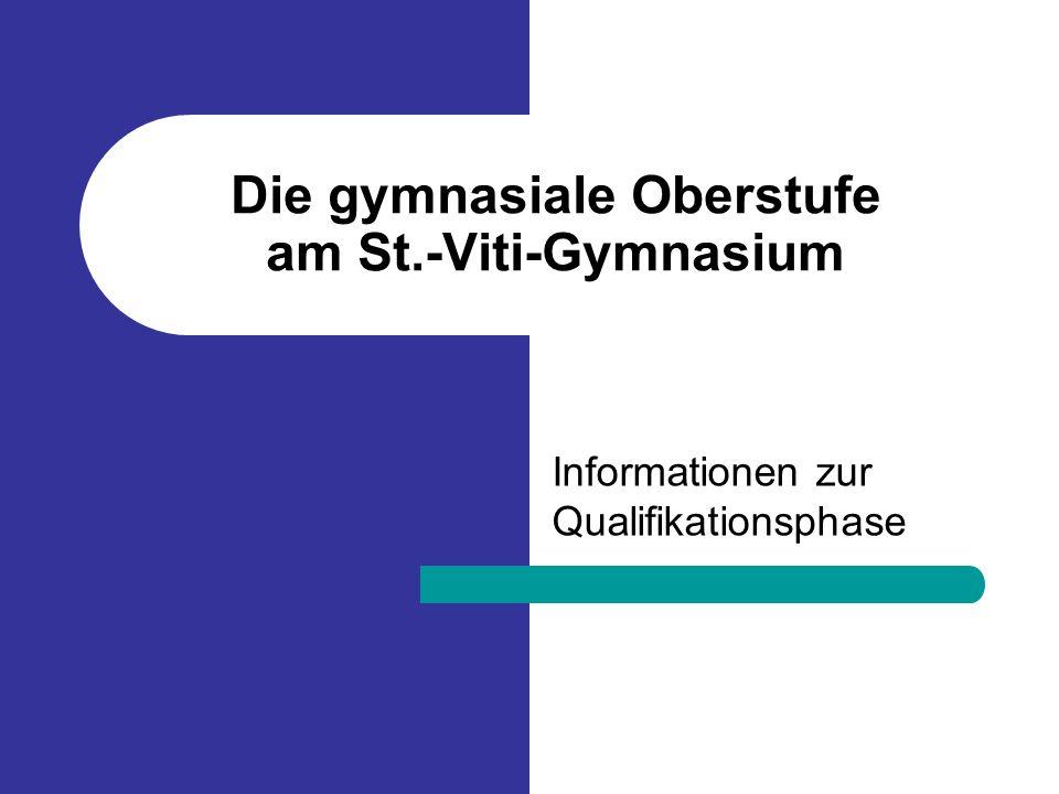 Die gymnasiale Oberstufe am St.-Viti-Gymnasium Informationen zur Qualifikationsphase