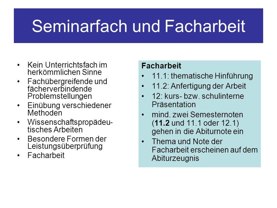 Seminarfach und Facharbeit Kein Unterrichtsfach im herkömmlichen Sinne Fachübergreifende und fächerverbindende Problemstellungen Einübung verschiedene