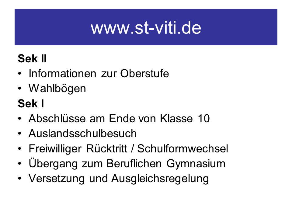 www.st-viti.de Sek II Informationen zur Oberstufe Wahlbögen Sek I Abschlüsse am Ende von Klasse 10 Auslandsschulbesuch Freiwilliger Rücktritt / Schulf