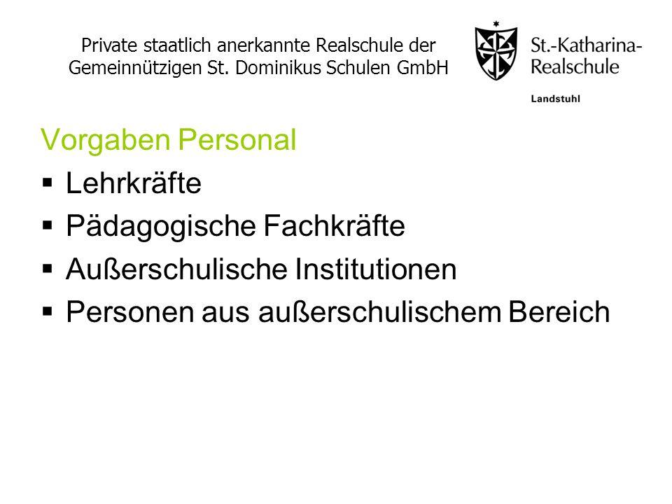Vorgaben Personal Lehrkräfte Pädagogische Fachkräfte Außerschulische Institutionen Personen aus außerschulischem Bereich Private staatlich anerkannte