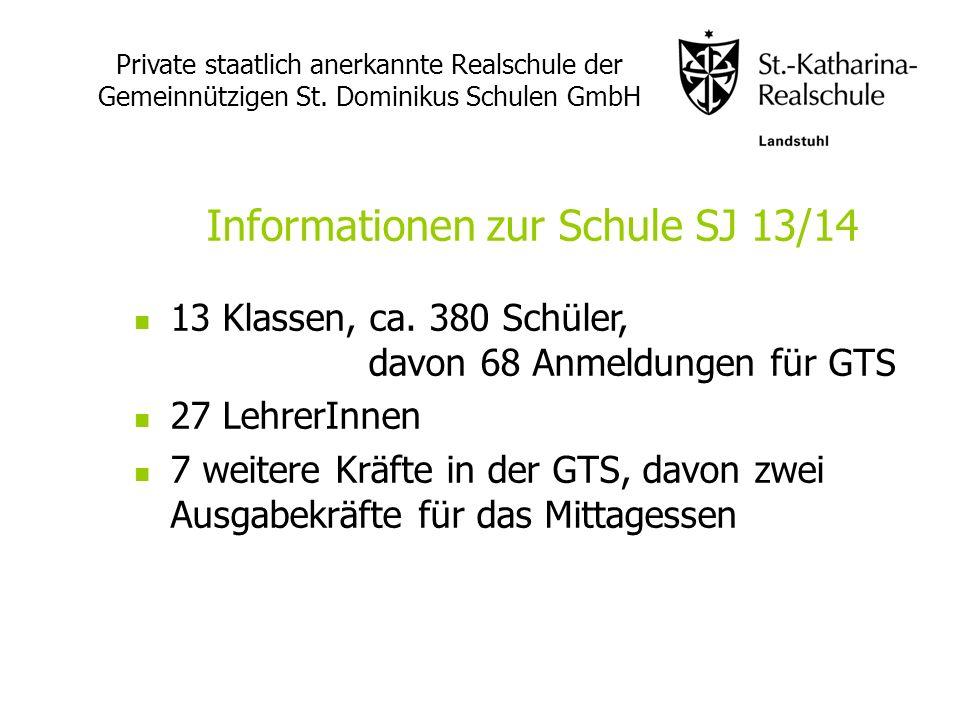 Private staatlich anerkannte Realschule der Gemeinnützigen St. Dominikus Schulen GmbH Informationen zur Schule SJ 13/14 13 Klassen, ca. 380 Schüler, d