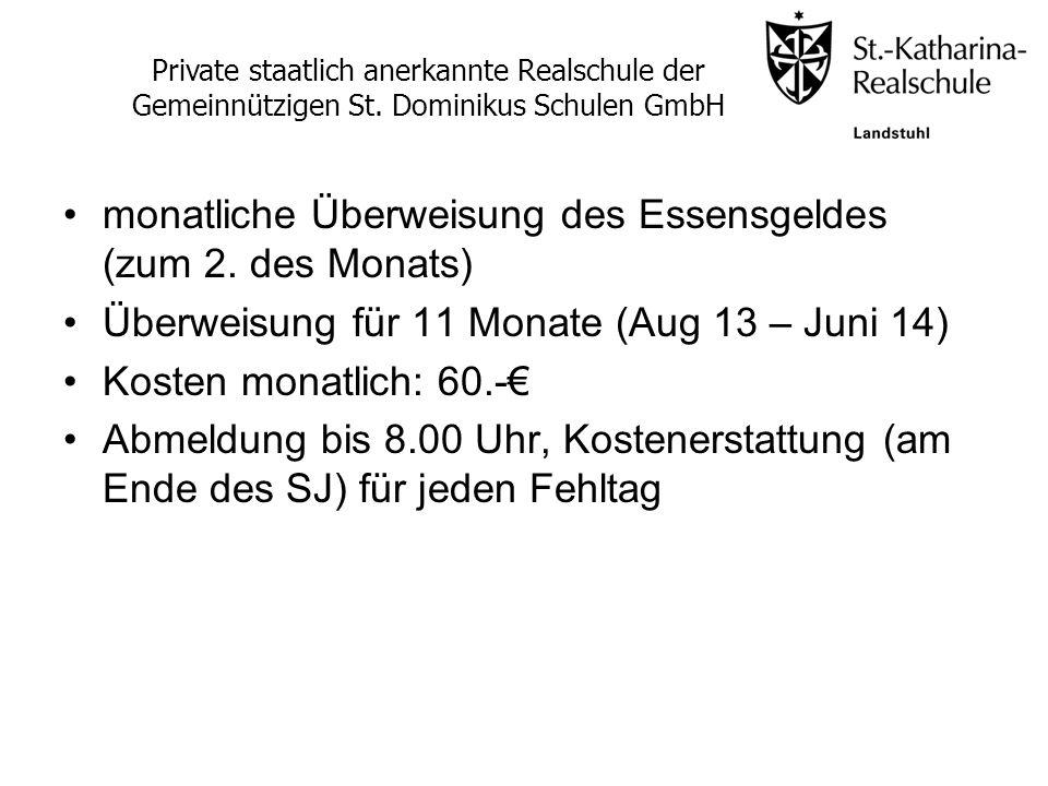 monatliche Überweisung des Essensgeldes (zum 2. des Monats) Überweisung für 11 Monate (Aug 13 – Juni 14) Kosten monatlich: 60.- Abmeldung bis 8.00 Uhr