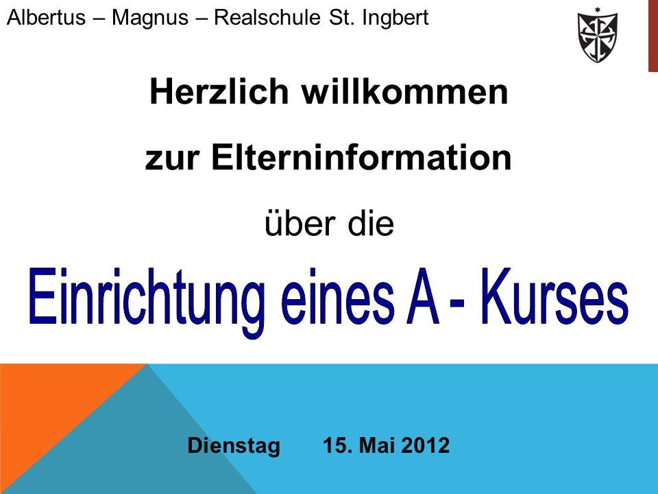 Herzlich willkommen zur Elterninformation über die Dienstag 15. Mai 2012 Albertus – Magnus – Realschule St. Ingbert