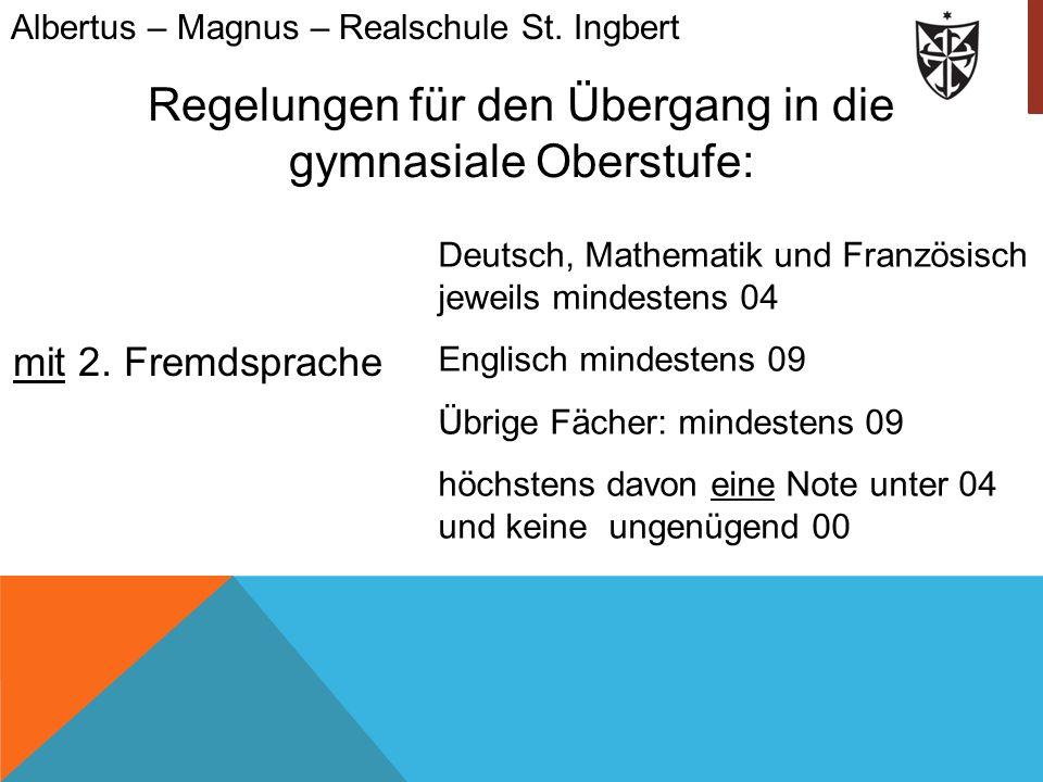 Regelungen für den Übergang in die gymnasiale Oberstufe: mit 2. Fremdsprache Albertus – Magnus – Realschule St. Ingbert Deutsch, Mathematik und Franzö