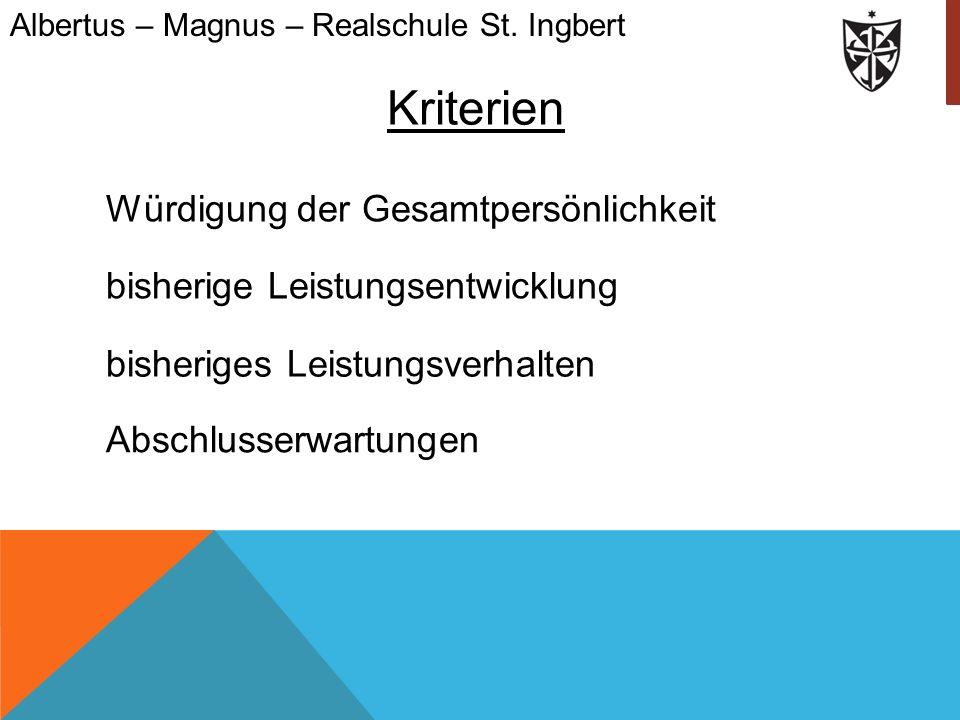 Kriterien Würdigung der Gesamtpersönlichkeit bisherige Leistungsentwicklung bisheriges Leistungsverhalten Abschlusserwartungen Albertus – Magnus – Rea