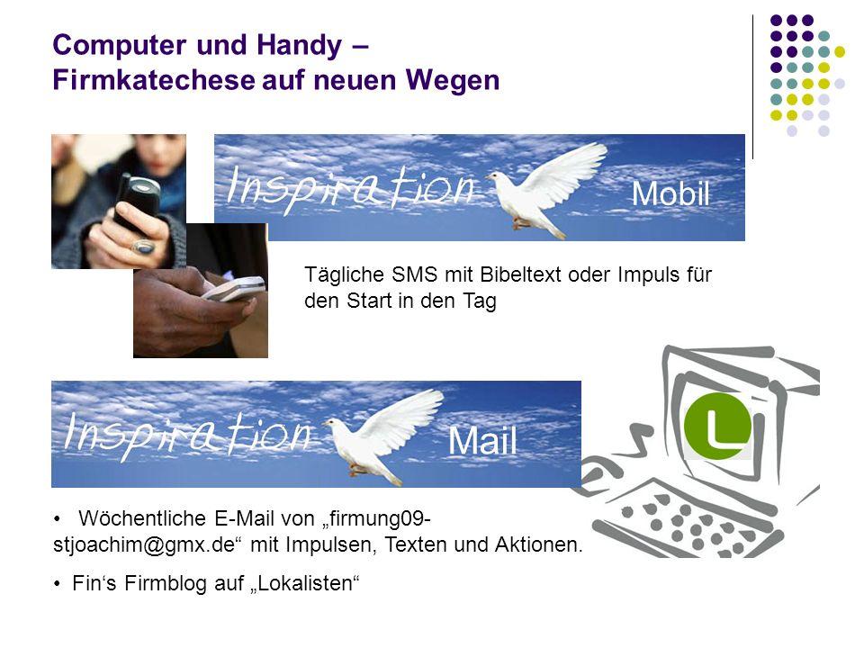 Computer und Handy – Firmkatechese auf neuen Wegen Wöchentliche E-Mail von firmung09- stjoachim@gmx.de mit Impulsen, Texten und Aktionen. Fins Firmblo
