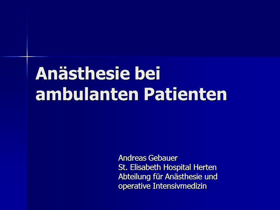 Anästhesie bei ambulanten Patienten Andreas Gebauer St. Elisabeth Hospital Herten Abteilung für Anästhesie und operative Intensivmedizin