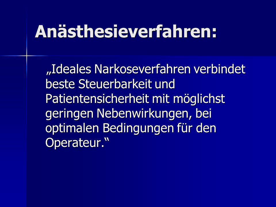Anästhesieverfahren: Ideales Narkoseverfahren verbindet beste Steuerbarkeit und Patientensicherheit mit möglichst geringen Nebenwirkungen, bei optimal