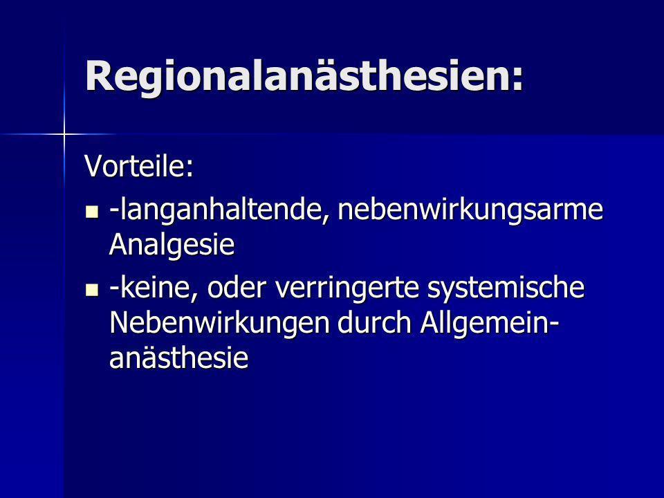 Regionalanästhesien: Vorteile: -langanhaltende, nebenwirkungsarme Analgesie -langanhaltende, nebenwirkungsarme Analgesie -keine, oder verringerte syst