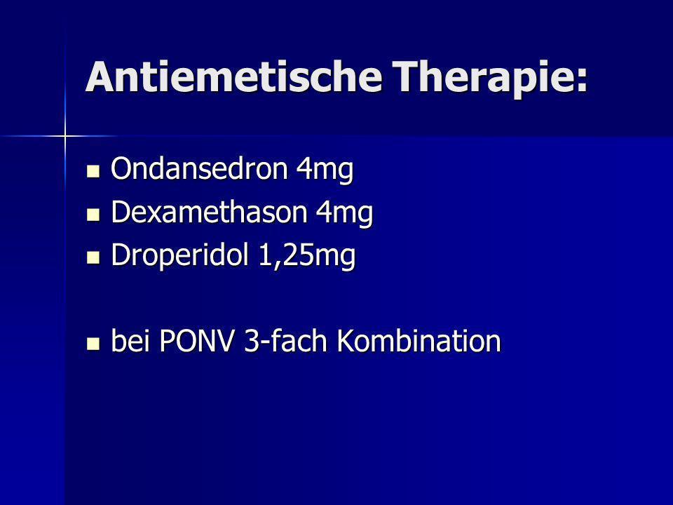 Antiemetische Therapie: Ondansedron 4mg Ondansedron 4mg Dexamethason 4mg Dexamethason 4mg Droperidol 1,25mg Droperidol 1,25mg bei PONV 3-fach Kombinat