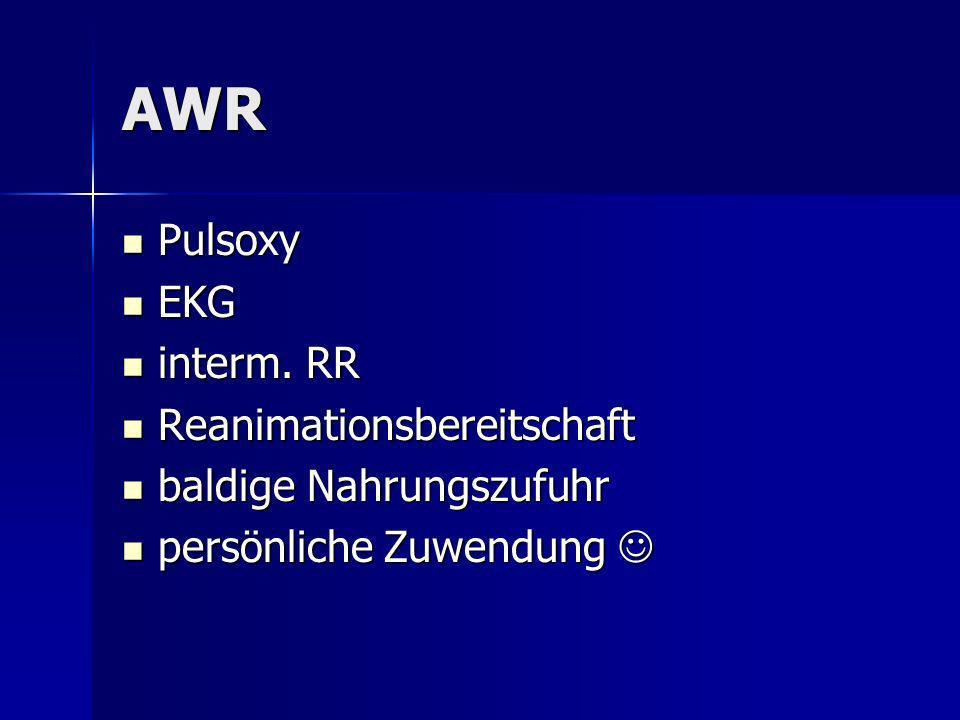 AWR Pulsoxy Pulsoxy EKG EKG interm. RR interm. RR Reanimationsbereitschaft Reanimationsbereitschaft baldige Nahrungszufuhr baldige Nahrungszufuhr pers