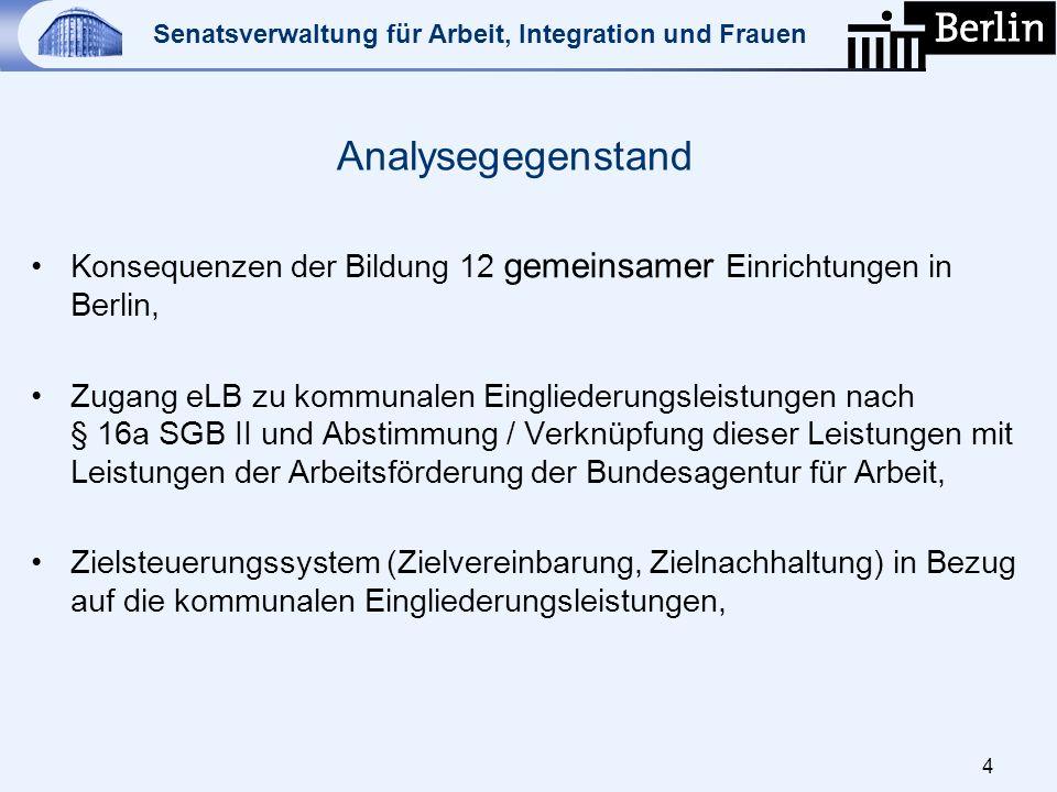 Senatsverwaltung für Arbeit, Integration und Frauen Analysegegenstand Konsequenzen der Bildung 12 gemeinsamer Einrichtungen in Berlin, Zugang eLB zu k
