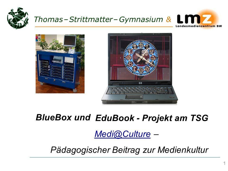 1 Thomas – Strittmatter – Gymnasium & BlueBox und EduBook - Projekt am TSG Medi@Culture –Medi@Culture Pädagogischer Beitrag zur Medienkultur BlueBox u
