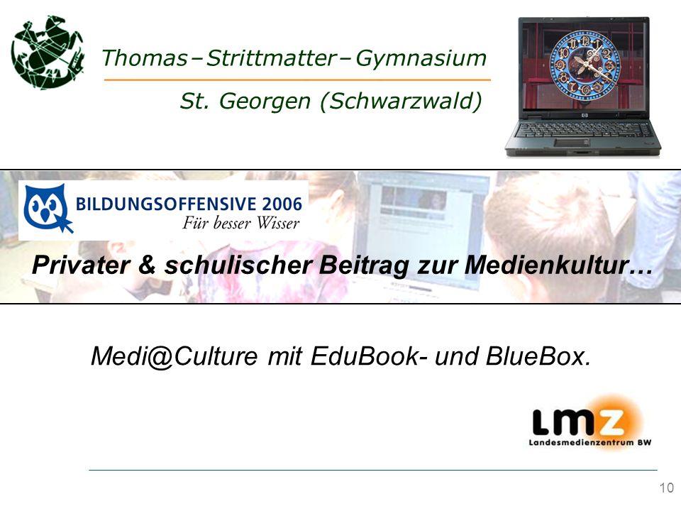 10 Thomas – Strittmatter – Gymnasium & Medi@Culture mit EduBook- und BlueBox. Privater & schulischer Beitrag zur Medienkultur… St. Georgen (Schwarzwal
