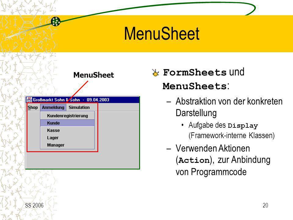 SS 200620 MenuSheet FormSheets und MenuSheets : –Abstraktion von der konkreten Darstellung Aufgabe des Display (Framework-interne Klassen) –Verwenden