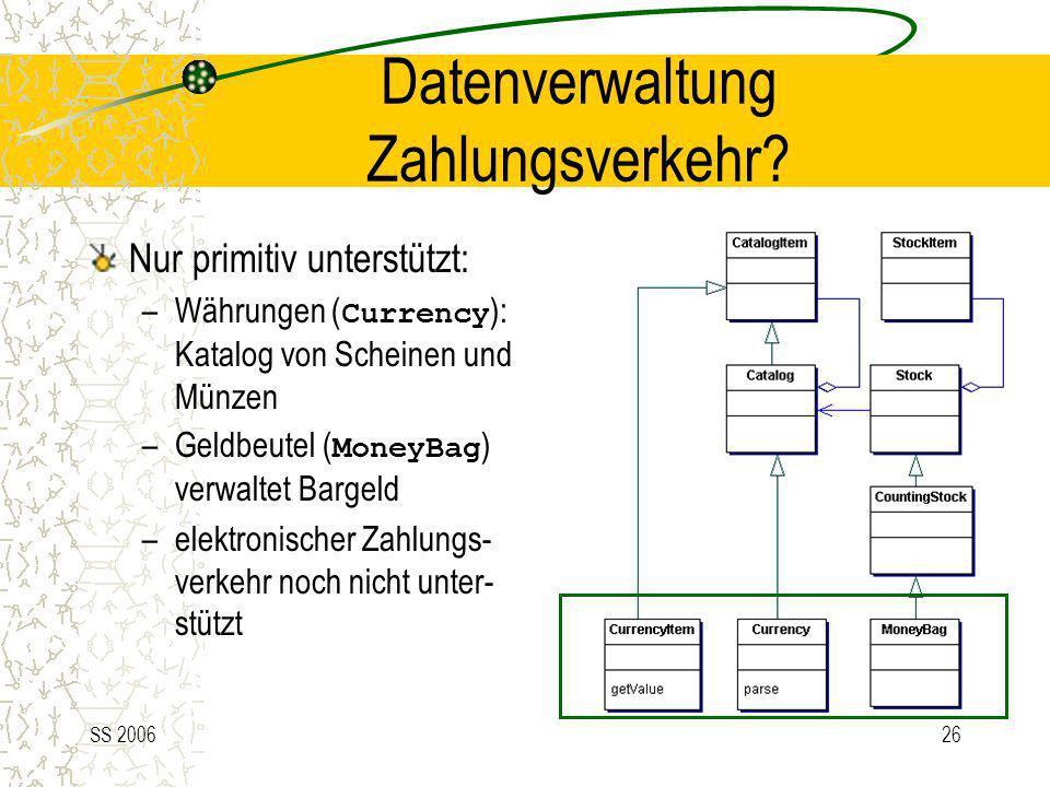 SS 200626 Datenverwaltung Zahlungsverkehr? Nur primitiv unterstützt: –Währungen ( Currency ): Katalog von Scheinen und Münzen –Geldbeutel ( MoneyBag )