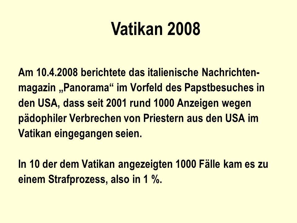 Am 10.4.2008 berichtete das italienische Nachrichten- magazin Panorama im Vorfeld des Papstbesuches in den USA, dass seit 2001 rund 1000 Anzeigen wege