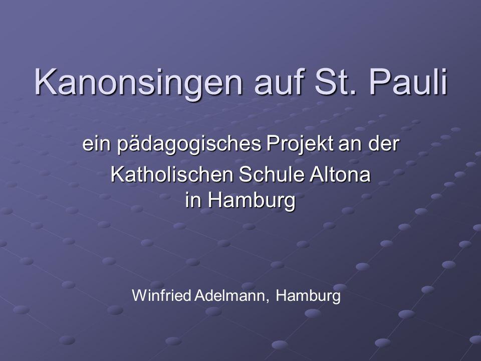 Kanonsingen auf St. Pauli ein pädagogisches Projekt an der Katholischen Schule Altona in Hamburg Winfried Adelmann, Hamburg