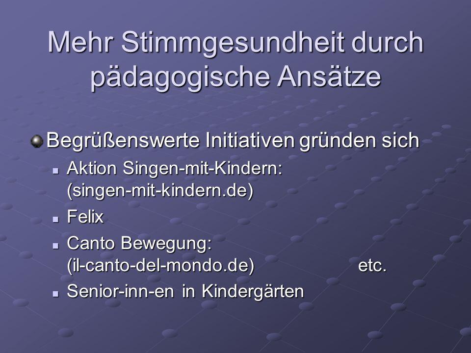 Mehr Stimmgesundheit durch pädagogische Ansätze Begrüßenswerte Initiativen gründen sich Aktion Singen-mit-Kindern: (singen-mit-kindern.de) Aktion Sing