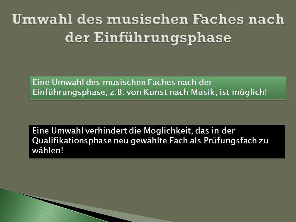 Eine Umwahl des musischen Faches nach der Einführungsphase, z.B. von Kunst nach Musik, ist möglich! Eine Umwahl verhindert die Möglichkeit, das in der