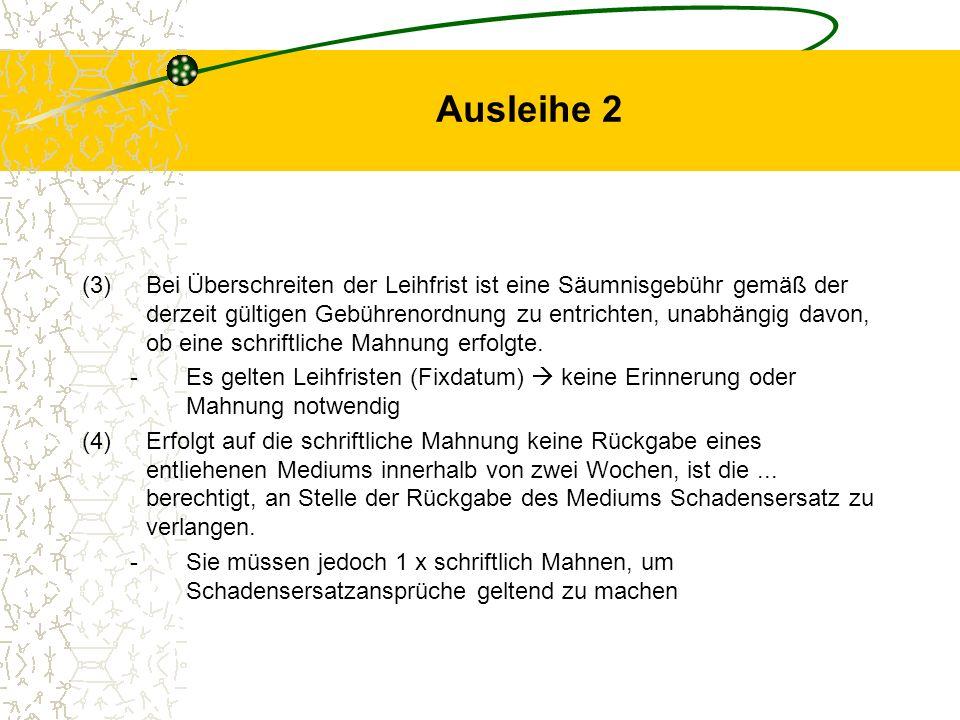 Ausleihe 2 (3)Bei Überschreiten der Leihfrist ist eine Säumnisgebühr gemäß der derzeit gültigen Gebührenordnung zu entrichten, unabhängig davon, ob ei
