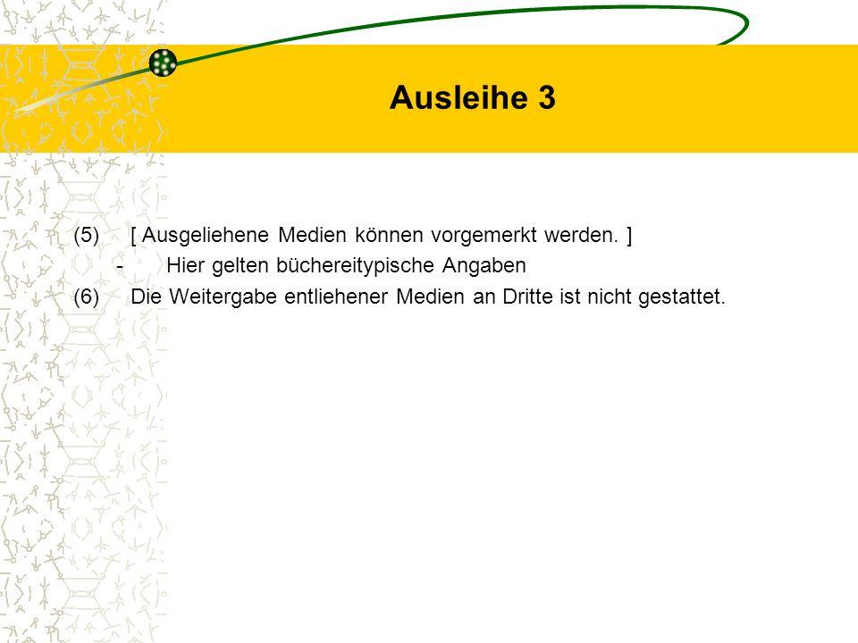 Ausleihe 3 (5)[ Ausgeliehene Medien können vorgemerkt werden. ] -Hier gelten büchereitypische Angaben (6)Die Weitergabe entliehener Medien an Dritte i