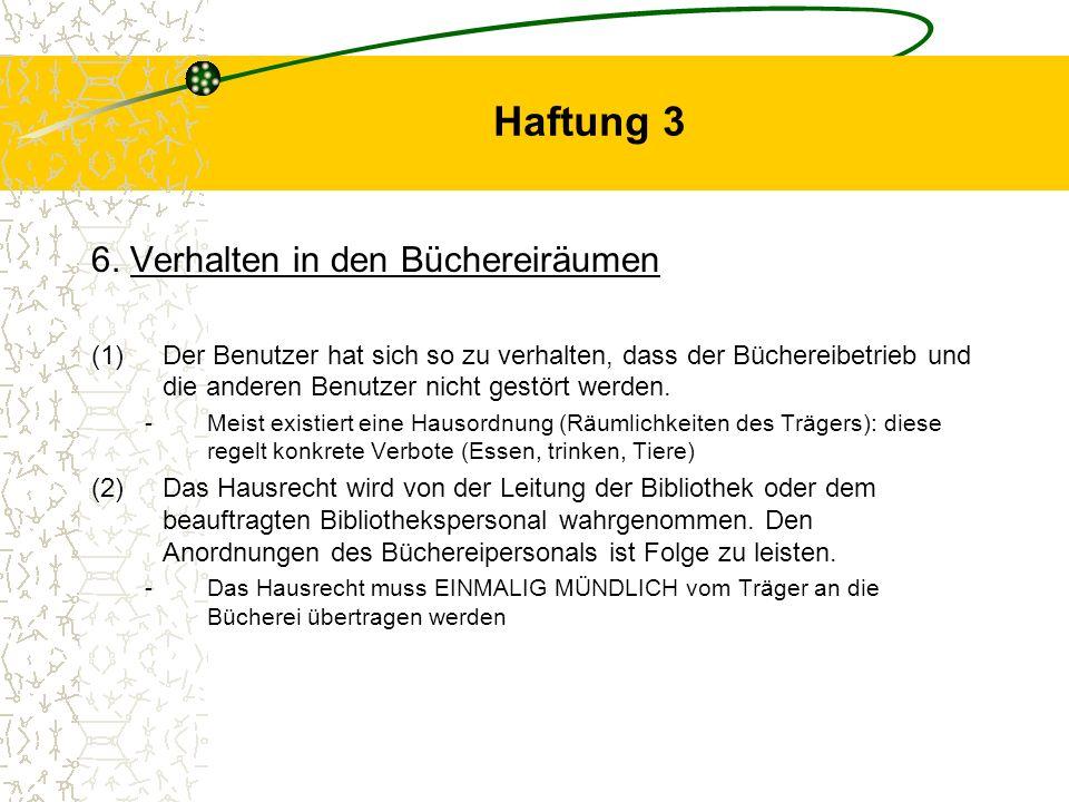 Haftung 3 6. Verhalten in den Büchereiräumen (1)Der Benutzer hat sich so zu verhalten, dass der Büchereibetrieb und die anderen Benutzer nicht gestört