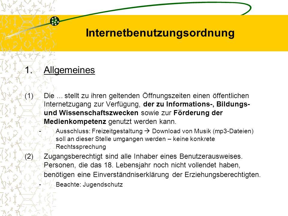 Internetbenutzungsordnung 1.Allgemeines (1)Die... stellt zu ihren geltenden Öffnungszeiten einen öffentlichen Internetzugang zur Verfügung, der zu Inf